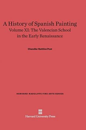 A History of Spanish Painting, Volume XI : The Valencian School in the Early Renaissance
