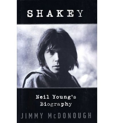 shakey neil youngs biography Jimmy mcdonough is the author of the acclaimed book shakey: a neil young biographythe chronicle of writing shakey turned out to be nearly as fascinating as the subject itself.