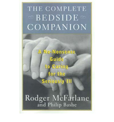 Download di ebook da accendere gratuitamente The Complete Bedside Companion : No-Nonsense Advice on Caring for the Seriously Ill by Rodger Mcfarlane, Philip Bashe in italiano DJVU