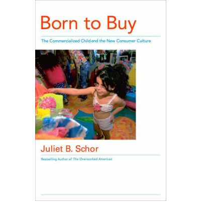 how advertisements use children in born to buy by juliet b schor Born to buy: a groundbreaking exposé of a marketing culture that makes children believe they are what they own (usa today) release ebooks by juliet b schor.