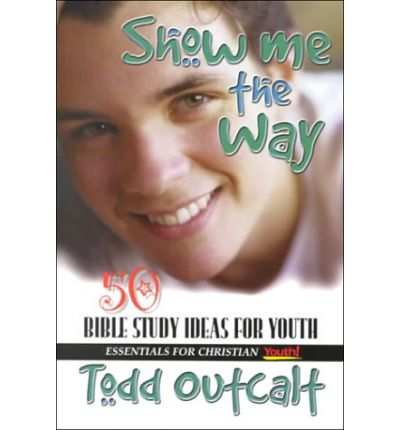 Show Me the Way : 50 Bible Study Methods for Youth