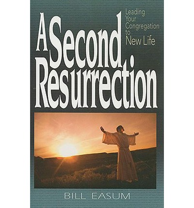 A Second Resurrection : Leading Your Congregation to New Life