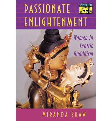 Passionate Enlightenment : Women in Tantric Buddhism