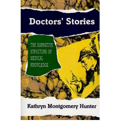 Doctors' Stories : The Narrative Structure of Medical Knowledge