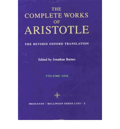 The Complete Works of Aristotle: Revised Oxford Translation v. 1