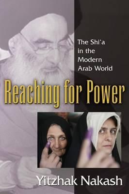 Reaching for Power : The Shi'a in the Modern Arab World