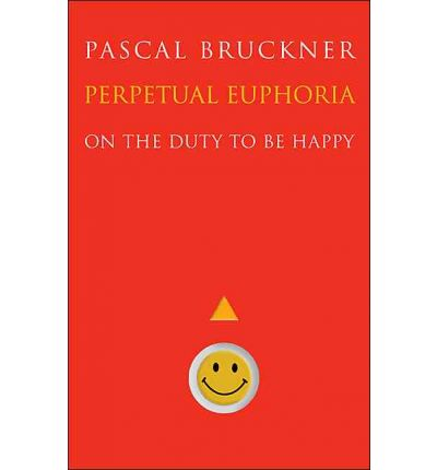 Perpetual Euphoria : On the Duty to be Happy