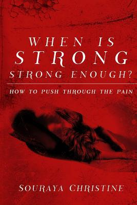 When Is Strong, Strong Enough? : How to Push Through the Pain