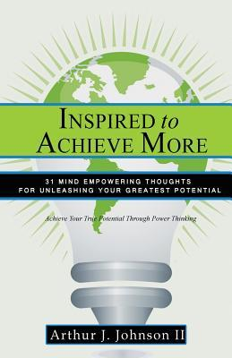 Inspired to Achieve More : 31 Mind Empowering Thoughts for Unleashing Your Greatest Potential