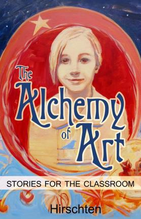 The Alchemy of Art : Stories for the Classroom