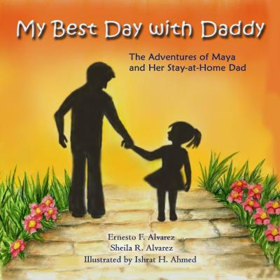 My Best Day with Daddy : The Adventures of Maya and Her Stay-At-Home Dad