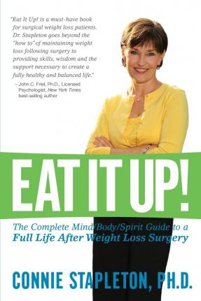 Eat It Up! the Complete Mind/Body/Spirit Guide to a Full Life After Weight Loss Surgery