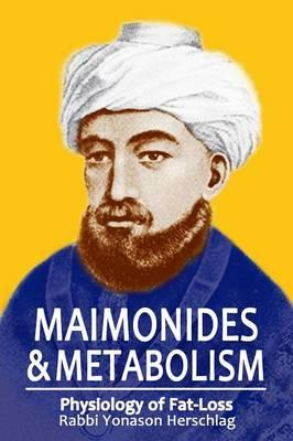 Maimonides & Metabolism : Unique Scientific Breakthroughs in Weight Loss