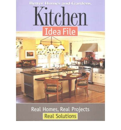 Kitchen Idea File: Real Homes, Real Projects  Better Homes & Gardens  by Bett...