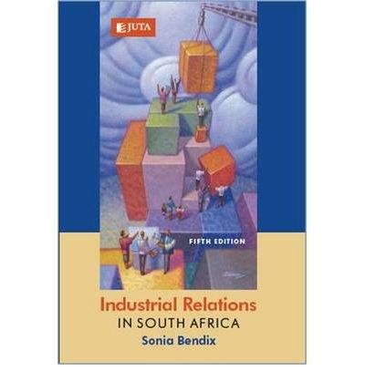 Industrial Relations in South Africa by Bendix, Sonia