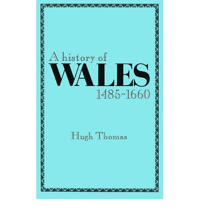 A History of Wales, 1485-1660  Welsh History Text Books  by Thomas, Hugh