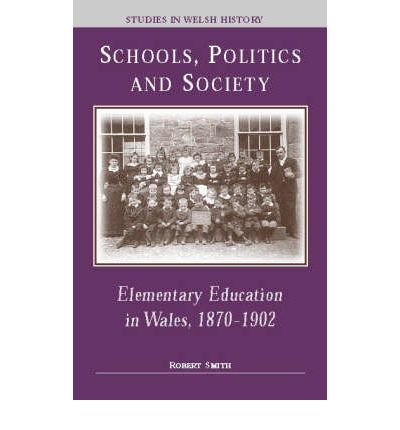Schools, Politics and Society: Elementary Education in Wales, 1870-1902  Stud...