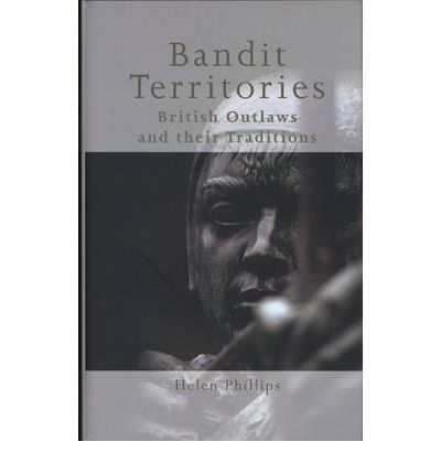 Bandit Territories: British Outlaws and Their Traditions  Medieval Studies  b...