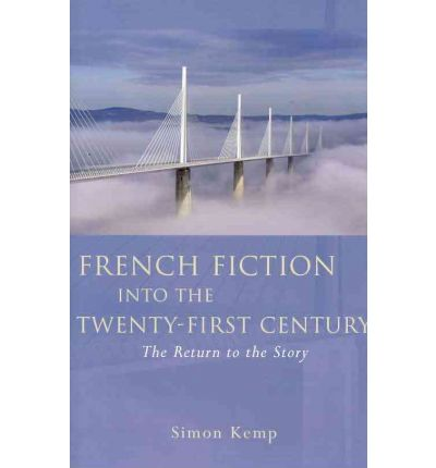 French Fiction into the Twenty-first Century: The Return to the Story  French...