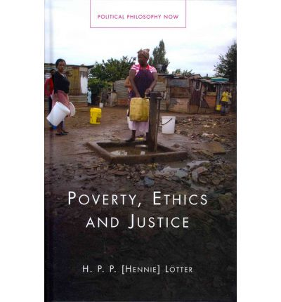the ethics of poverty The paper provides an examination of the relevance of ethics to poverty reduction ethics examines the nature and scope of institutions as the deepest level of analysis.