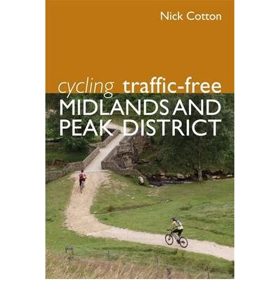 Cycling Traffic-Free: Midlands and Peak District by Cotton, Nick