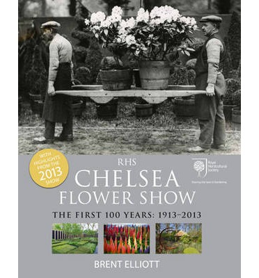 RHS Chelsea Flower Show : The First 100 Years, 1913-2013
