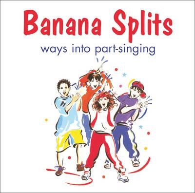 Songbooks: Banana Splits: Ways into Part-Singing