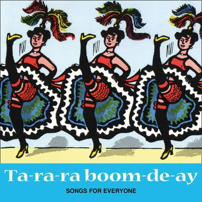 Songbooks: Ta-ra-ra Boom-de-ay: Songs for Everyone