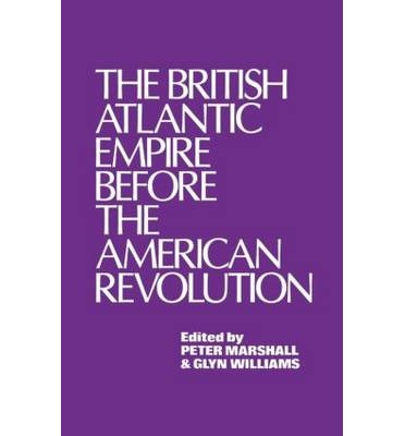 The British Atlantic Empire Before the American Revolution