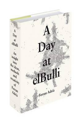 A Day at ElBulli : An Insight into the Ideas, Methods, and Creativity of Ferran Adriaa