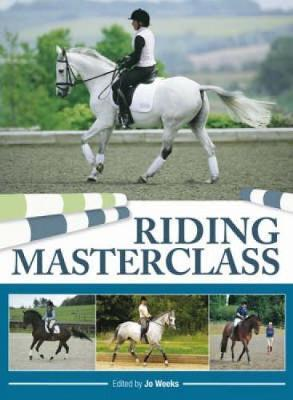Riding Masterclass  Hardcover   Sep 26, 2008  Weeks, Jo