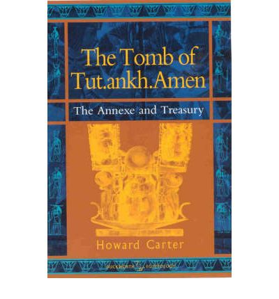 The Tomb of Tut.ankh.Amen: Annexe and Treasury v. 3
