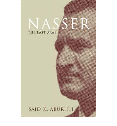 a report on nasser the last arab a bibliography by said k aburish Nasser, the last arab saïd has told the story of palestine more convincingly than any news report all books by said k aburish are.