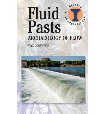 Fluid Pasts: Archaeology of Flow