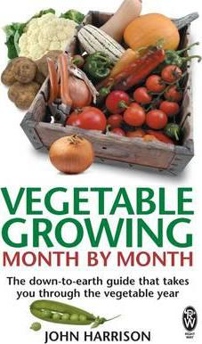 Vegetable Growing Month-by-month : The Down-to-earth Guide That Takes You Through the Vegetable Year