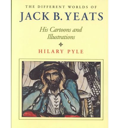The Different Worlds of Jack B. Yeats : His Cartoons and Illustrations