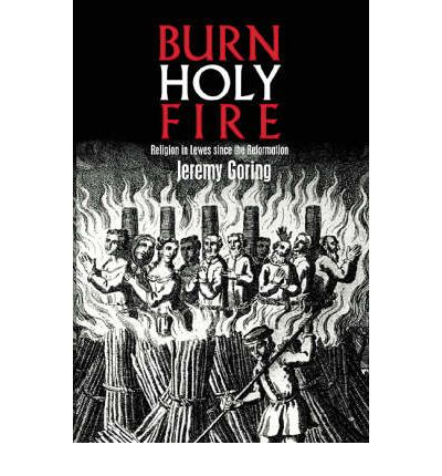 Burn, Holy Fire! : Religion in Lewes Since the Reformation
