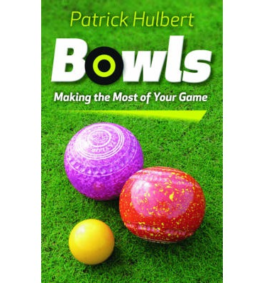 Bowls : Making the Most of Your Game