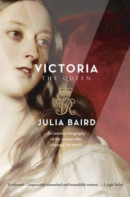 Victoria : the Woman Who Made the Modern World