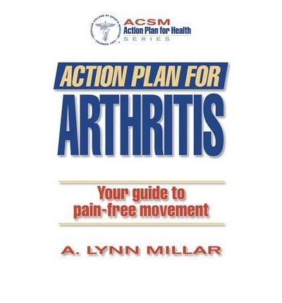 Action Plan for Arthritis : Your Guide to Pain-Free Movement