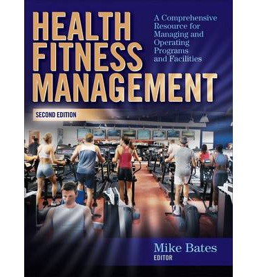 Health Fitness Management : a Comprehensive Resource for Managing and Operating Programs and Facilities