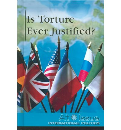 Is the Use Torture Ever Justified? Essay Sample
