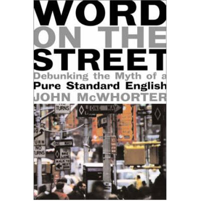 Laden Sie Google Bücher herunter Word on the Street : Debunking the Myth of a Pure Standard English by John H. Mc Whorter PDF