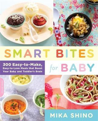 Smart Bites for Baby: 300 Easy to Make, Easy to Love Meals That Boost Your Baby and Toddler's Brain