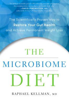 The Microbiome Diet : The Scientifically Proven Way to Restore Your Gut Health and Achieve Permanent Weight Loss