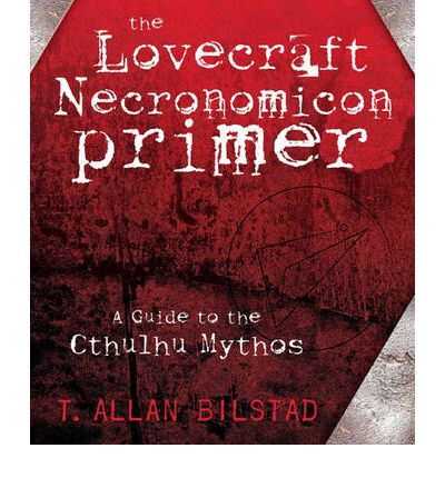 The Lovecraft Necronomicon Primer : A Guide to the Cthulhu Mythos