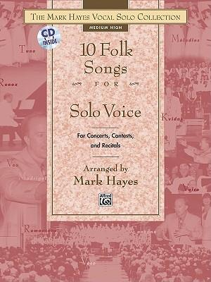 The Mark Hayes Vocal Solo Collection -- 10 Folk Songs for Solo Voice : For Concerts, Contests, and Recitals (Medium High Voice), Book & CD