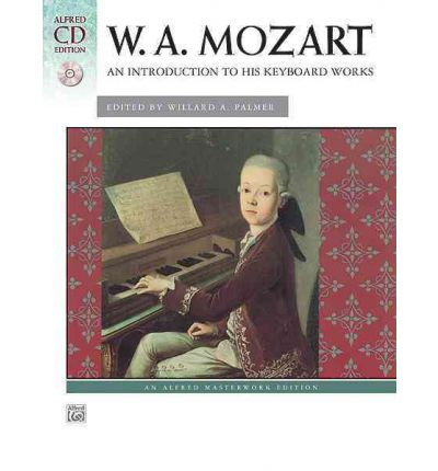 W. A. Mozart : An Introduction to His Keyboard Works