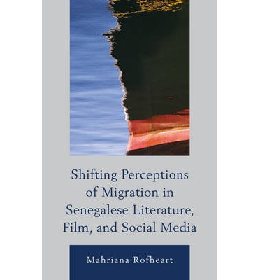 Shifting Perceptions of Migration in Senegalese Literature, Film, and Social Media : Don't Abandon Our Boat