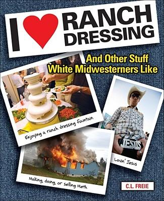 I Love Ranch Dressing : And Other Stuff White Midwesterners Like